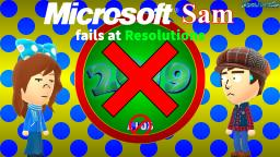 Microsoft Sam fails at Resolutions