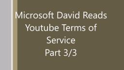 Microsoft David Reads Youtube Terms of Service 3/3