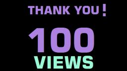 Thank You For 100 Views!