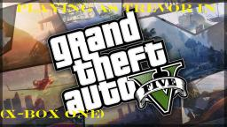 Playing As Trevor In Grand Theft Auto 5 (X-Box One)