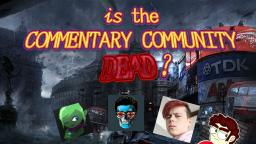 IS THE COMMENTARY COMMUNITY DEAD ?