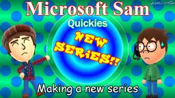 Making a new series: Microsoft Sam Quickies