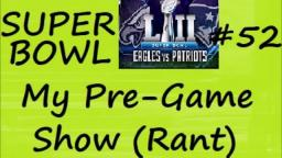 My Original Rant SUPERBOWL 52 Pre Game Show