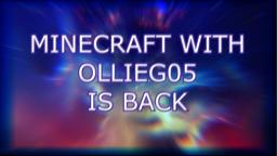 MINECRAFT WITH OLLIEG05 IS BACK