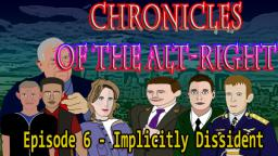 Chronicles of the Alt-Right - Episode 6 Part 2 - Implicitly Dissident