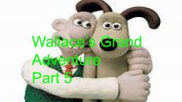 Wallaces Grand Adventure pt 5