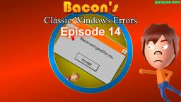 Bacons Classic Windows Errors (Episode 14)