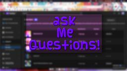 Ask Me Questions!