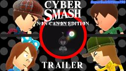 Cyber Smash: Non-Canon Edition Trailer