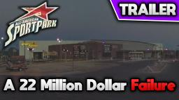 The All-American Sportpark - A 22 Million Dollar Failure (TRAILER)