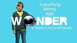 Everything Wrong With Wonder In Slightly 11 and a Half Minutes
