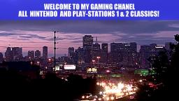 WELCOME TO MY GAMING CHANEL ALL NINTENDO, PLAY-STATION 1 & 2 CLASSICS!