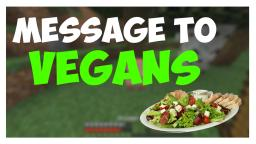 Message to Vegans.