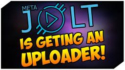 MetaJolt Is Getting An Uploader!