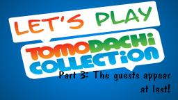 Lets play Tomodachi Collection #3: The guests appear at last!