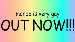 MONDO IS VERY GAY OUT ON ALL PLATFORMS! (100 Subscriber Special)