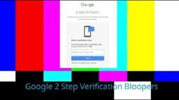 Google 2 Step Verification Bloopers