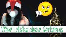 What I Dislike About Christmas 2014.