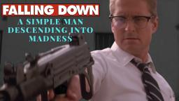 Falling Down: A Simple Man Descending Into Madness