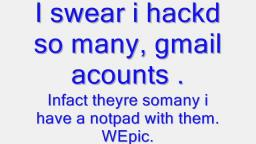 I hackd your gmail acount.
