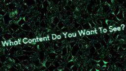What Content Do You Want To See?