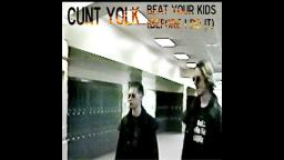 Cunt Yolk - Beat Your Kids (Before I Do It)