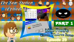 The Sam Station (Ep. 8) + Mac Freds Classic Windows Errors (Ep. 29) [PART 1]