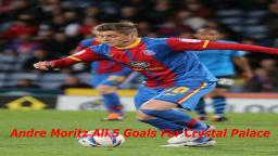 André Moritz all 5 goals for Crystal Palace
