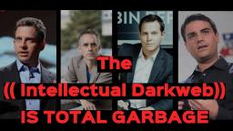 The Intellectual Darkweb is ABSOLUTE GARBAGE!!!