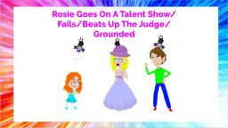 Rosie Goes On A Talent Show/Fails/Beats Up The Judge/Grounded (First Vyond Grounded Video On VidLii)