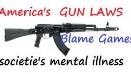 My Rant GUN LAWS, Blame games, Drugs, Sickness in America