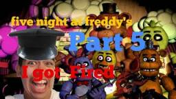 five night at freddys part 5 - Well I lose my job