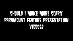 Question (For Paramount Feature Presentation Times Scarier Fans)