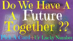 Do We Have A Future Together ? Pick A Card