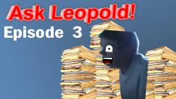 Ask Leopold - Episode 3