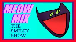 The Smiley Show - meow mix (OLD)