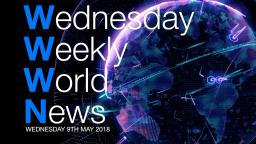 Wednesday Weekly World News - 9th May 2018