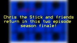 Chris the Stick Adventures: Season Finale Trailer!
