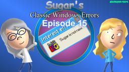 Sugars Classic Windows Errors (Episode 15)