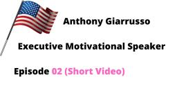 Anthony Giarrusso Executive Motivational Speaker Episode 02 (Short Video)