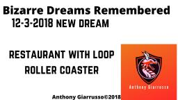 Bizarre Dreams Remembered 12-3-2018 Restaurant With Loop Roller Coaster Anthony Giarrusso