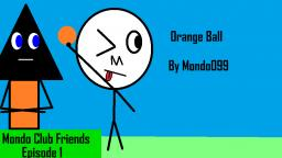 Mondo Club Friends - Episode 1 - Orange Ball