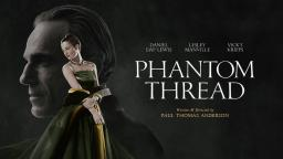 My Movie Review PHANTOM THREAD with Daniel Day Lewis, Vicky Krieps, Lesley Manville