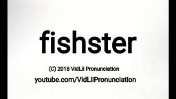 How To Pronunce fishster