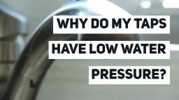 Why Do My Taps Have Low Water Pressure?