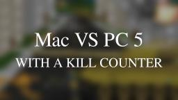 Mac Vs Windows (PC) With a kill counter Part 5!
