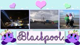 Going To Blackpool! ⛱ (Vlog)