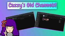 Cazzys Old Channels! 🤔
