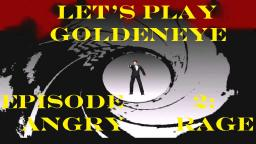 Lets Play GoldenEye Episode 2 : Angry Rage (Viewers Discretion Is Advised) (Old Video)