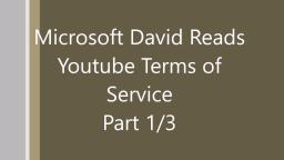 Microsoft David Reads Youtube Terms of Service 1/3